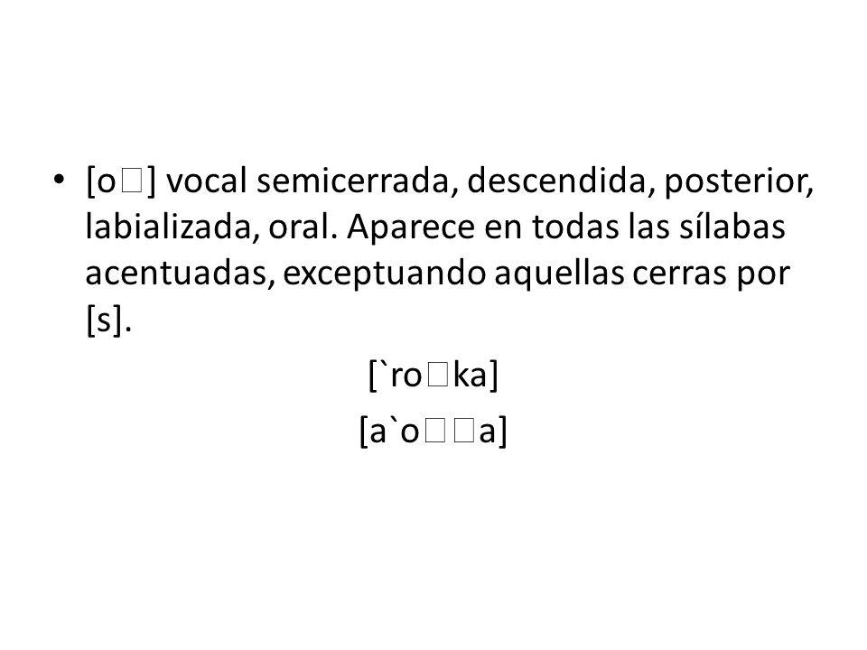 [o] vocal semicerrada, descendida, posterior, labializada, oral